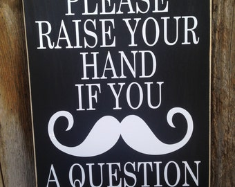 "Raise your hand if you ""mustache"" a question - Great school/teacher/classroom sign with vinyl lettering, Mustache party,"