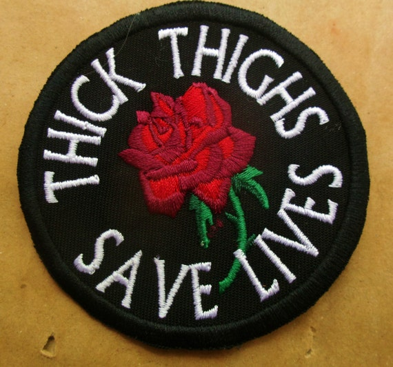 Patch Thick Thighs Saves Lives Embroidered Patch In Black Etsy Or, you can clasp your thighs together so fast that it sends an earthquake to chicago. etsy
