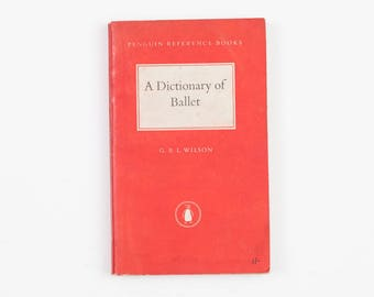 A Dictionary of Ballet by G B L Wilson - Vintage Penguin Book R9, 1957