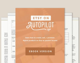 Etsy on Autopilot Ebook, Etsy Help Guide, sell digital products on Etsy, Etsy business planner, Etsy marketing plan, Etsy help tutorials
