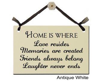Home is where - Love resides, Memories are created, Friends always belong, Laughter never ends