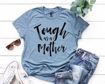 cee1c4f448de Tough as a Mother Boyfriend Style Tee. Unisex Tee. XS- 3XL . Cute Shirt . Graphic  Tee . Motherhood . Mom Life . Pregnancy . Mom Shirt