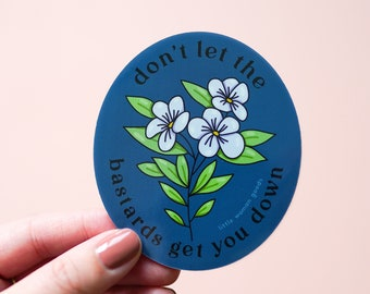 "Feminist Sticker Vinyl- ""Don't Let the Bastards Get You Down"" Waterproof Vinyl Sticker Motivational Inspirational Quote Floral"