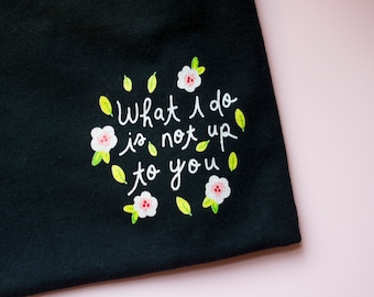 Feminist T-shirt- What I Do Is Not Up To You Feminist Black Tshirt