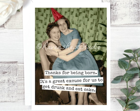 Card #324 - Thanks For Being Born.  It's A Great Excuse For Us To Get Drunk And Eat Cake - Blank Inside Greeting