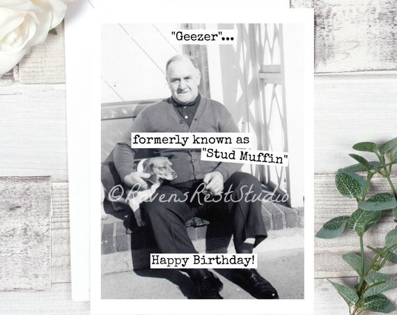 "Funny Birthday Greeting Card.  Vintage Photo.  ""Geezer""...   Formerly Known As ""Stud Muffin""  Happy Birthday!  Card #407"