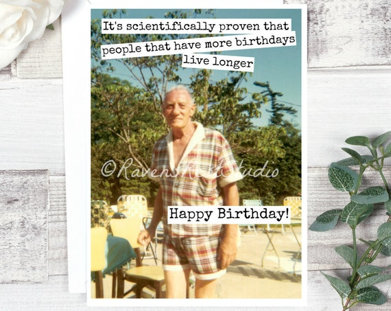 Card #332 - It's Scientifically Proven That People That Have More Birthdays Live Longer - Blank Inside Birthday Greeting