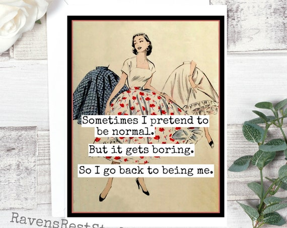 Card #266 - Fun Greeting Card - Sometimes I Pretend To Be Normal.  But It Gets Boring.  So I Go Back To Being Me