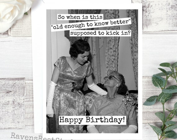 Card #299 - Greeting Card - Birthday Card - Old Enough To Know Better.....