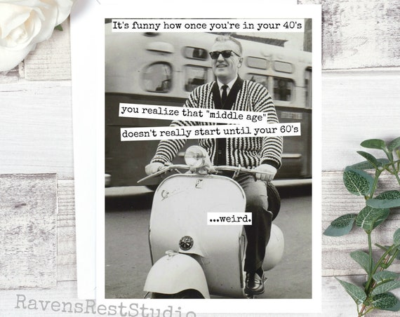 Funny Greeting Card. Card For Him. Father's Day Card. Man Gift. Vintage Scooter Vespa 40 Birthday Middle Age Joke 50s Fifties. Card #534