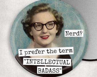 "Magnet #195. Nerd?  I prefer the term ""INTELLECTUAL BADASS"". Fridge Magnet. Vintage Photo Booth. Housewarming Gift. Nerd Girl"