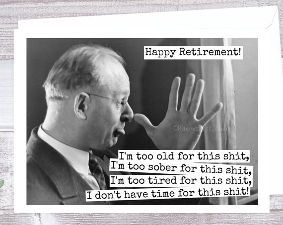 Card #219b. Retirement Card. I'm Too Old For This Shit, I'm Too Sober For This Shit... Retirement Card For Him. Funny Greeting Cards.