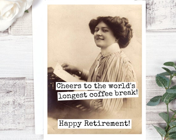 Card 218b. Retirement Card. Cheers To The World's Longest Coffee Break! Happy Retirement! Retirement For Her. Funny Greeting Card.