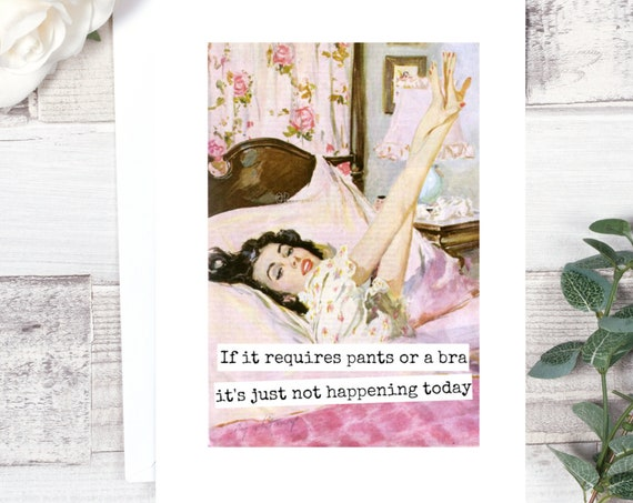 Card #208. Funny Friendship Card. If It Requires Pants Or A Bra It's Just Not Happening Today. Funny Greeting Card. Funny Cards.