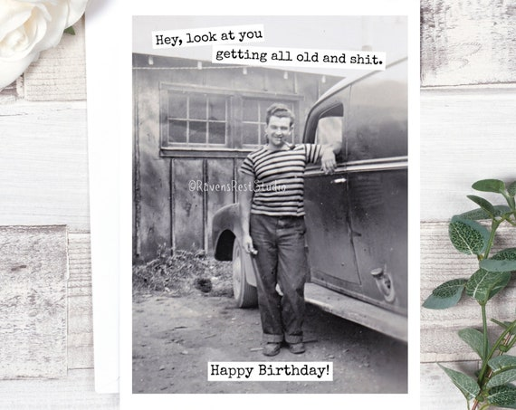 Card #576. Hey, Look At You Getting All Old And Shit. Happy Birthday! Funny Greeting Card. Vintage Photo Card. Gift For Him. Men's Birthday