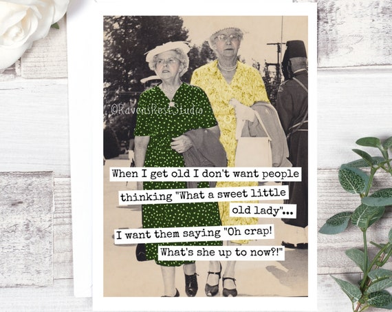 "Card #582. When I Get Old I Don't Want People Thinking ""What A Sweet... Funny Greeting Card. Vintage Photo Card. Gift For Her. Birthday"