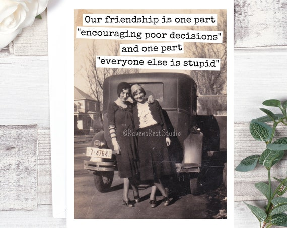 "Card #577. Our Friendship Is One Part ""Encouraging Poor Decisions""... Funny Greeting Card. Vintage Photo Card. Gift For Friend. Friendship"