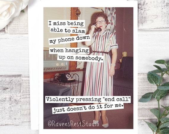 Funny Greeting Card. Card For Her. Vintage Phone Telephone. Vintage Photo. Friendship Card. I Miss Being Able To Slam My Phone... Card #536