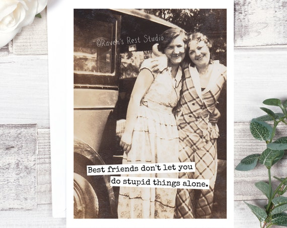 Card #569. Best Friends Don't Let You Do Stupid Things Alone. Funny Greeting Card. Vintage Photo Card. Gift For Best Friend. Friendship Card