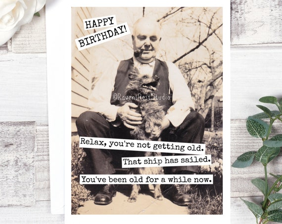 Card #575. Relax, You're Not Getting Old. That Ship Has Sailed... Funny Birthday Card. Vintage Photo Card. Gift For Him. Men's Birthday