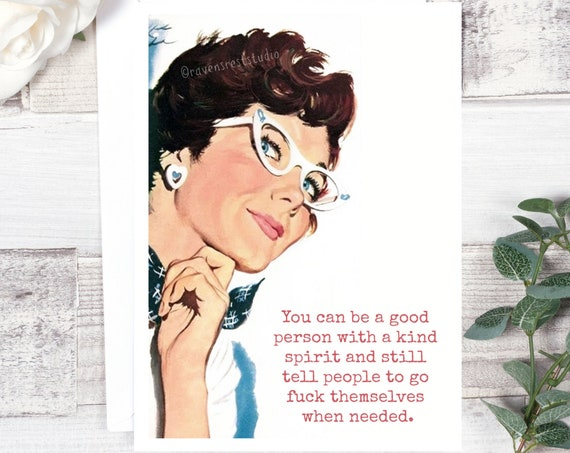 Funny Greeting Card. You Can Be A Good Person With A Kind Spirit And Still Tell People To Go Fuck Themselves When Needed. Card #622