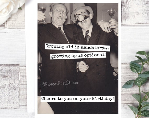 Funny Birthday Card. Card For Him. Growing Old Is Mandatory... Growing Up Is Optional.  Cheers To You On Your Birthday. Card #620