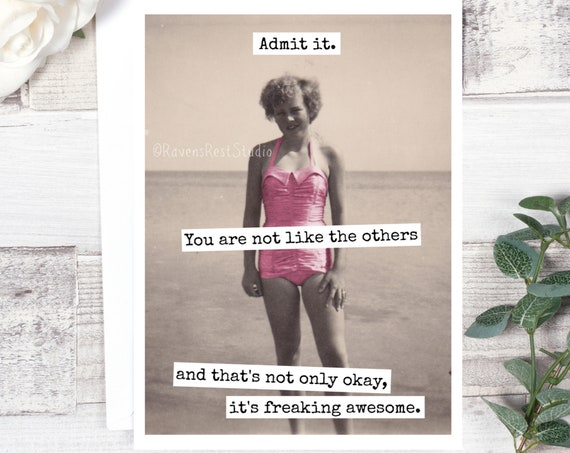 Greeting Card. Admit it. You Are Not Like The Others And That's Not Only Okay, It's Freaking Awesome. Encouragement Card.  Card #619