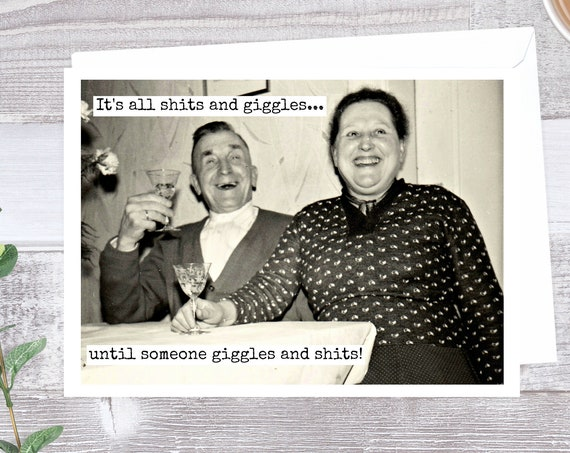 Funny Greeting Card - It's All Shits And Giggles...  Until Someone Giggles And Shits! Card #385