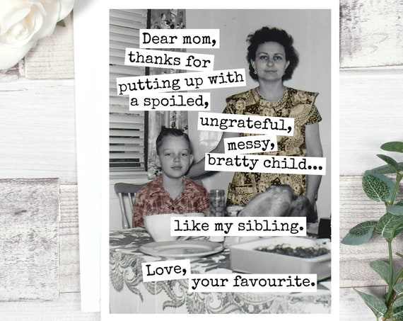 Funny Mother's Day Card. Mom Quote. Vintage Photo. Dear Mom, Thanks For Putting Up With A Spoiled, Ungrateful... Card #522.