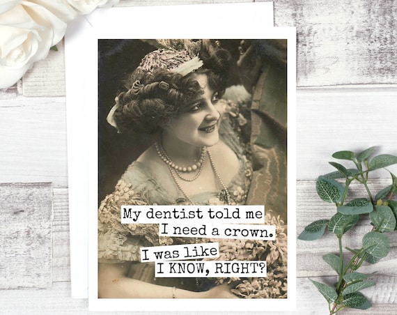 Funny Greeting Card. Card For Dentist. Vintage Photo. Humour Card. My Dentist Told Me I Needed A Crown... Card #541