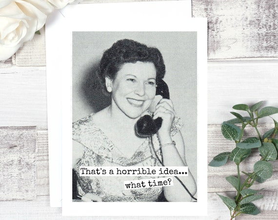Funny Greeting Card Card For Her Friendship Card Gift For Her Vintage Photo Card Found Photo Telephone That's a Horrible Idea... Card #378