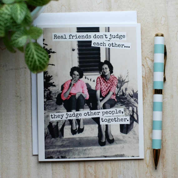 Card #349 - Real Friends Don't Judge Each Other...  They Judge Other People Together - Blank Inside Friendship Card