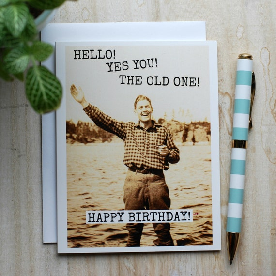 Card #317 - HELLO!  YES you!  The OLD one! - Happy Birthday! - Blank Inside Greeting