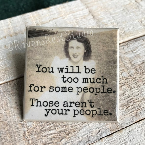 Magnet #198. You Will Be Too Much For Some People... Fridge Magnet. Vintage Found Photo. Housewarming Gift. Motivational Quote. Fun Gift