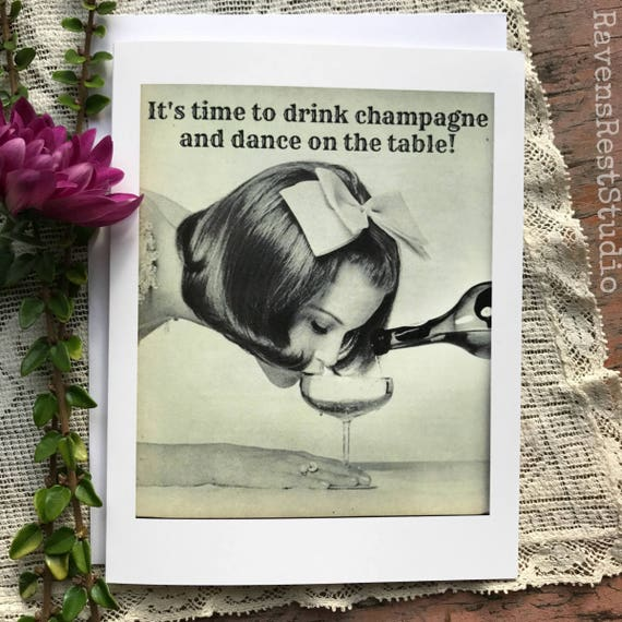Congratulations Greeting Card - #28 - It's Time to Drink Champagne and Dance on the Table! Blank Inside. Drinking Quote