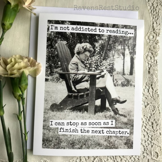 Funny Greeting Card.  Vintage Photo.  Book Lover Card.  I'm Not Addicted To Reading...   I Can Stop As Soon As I....  Card #446