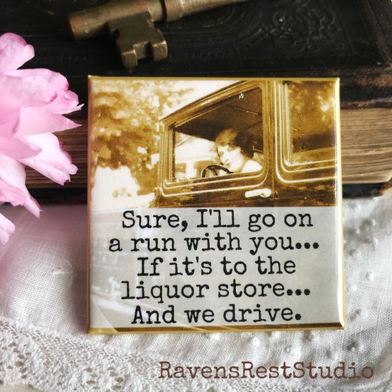 Magnet #142. Vintage Photo. Sure, I'll Go For A Run With You... If It's To The Liquor Store... And We Drive.