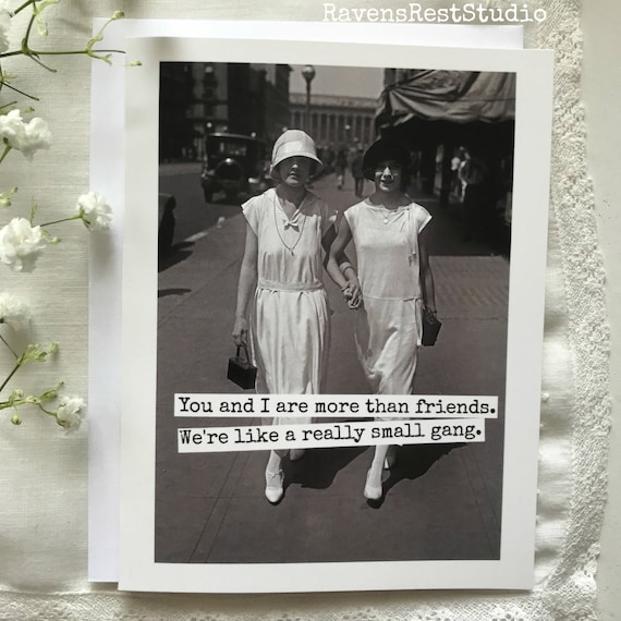 Card #167b - You and I are More Than Friends. We're Like a Really Small Gang - Blank Inside Greeting