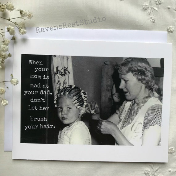 Funny Mother's Day Card. Card For Mum. Vintage Photo. When Your Mom Is Mad At Your Dad, Don't Let Her Brush Your Hair. Card For Mom.Card #66