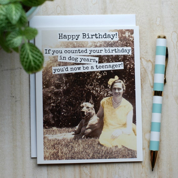 Card #319 - Happy Birthday! - If You Counted Your Age In Dog Years, You'd Now Be A Teenager!  - Blank Inside Greeting