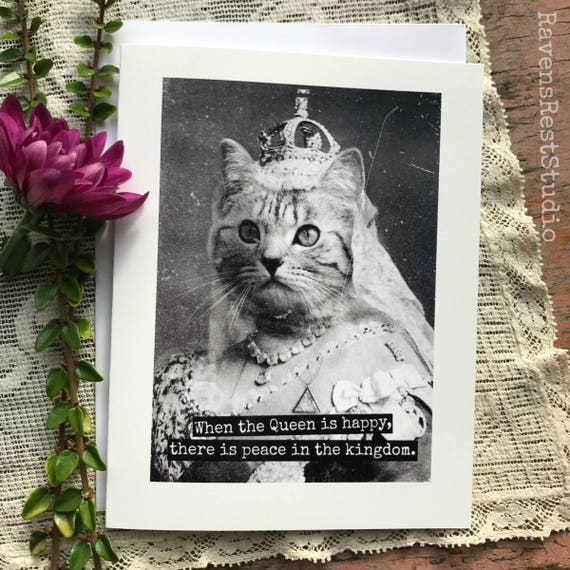 Funny Greeting Card. Vintage Cat. Vintage Photo Card. Cat Quote. When The Queen Is Happy, There Is Peace In The Kingdom. Card #124.