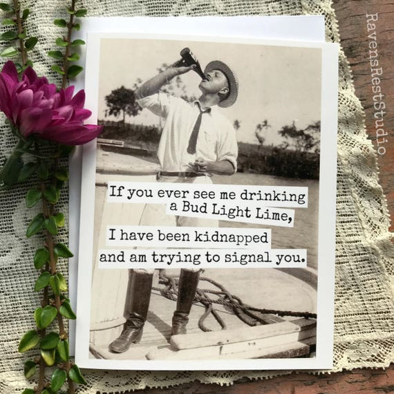 Card #252C - Funny Greeting Card - If You Ever See Me Drinking A Bud Light Lime, I Have Been Kidnapped And Am Trying To Signal You