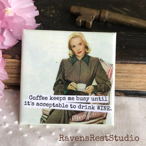 Magnet #47 - Vintage Woman - Coffee Keeps Me Busy Until It's Acceptable To Drink Wine