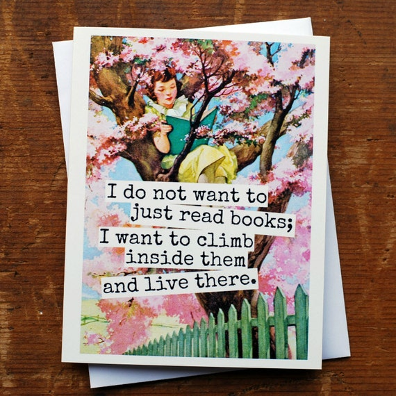 Blank Greeting Card - #18B - I Do Not Want to Just Read Books...