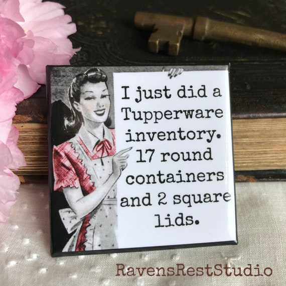 Magnet #154 / I Just Did A Tupperware Inventory.  17 Round Containers And 2 Square Lids / Funny Fridge Magnet / Tupperware Quote