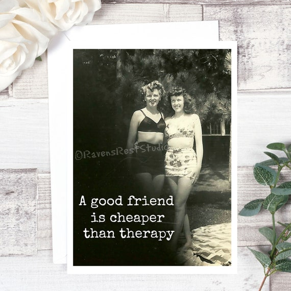 Greeting Card. Friendship Card. Vintage Photo Card. Gift For Her. Best Friend Card. A Good Friend Is Cheaper Than Therapy. Card #5B