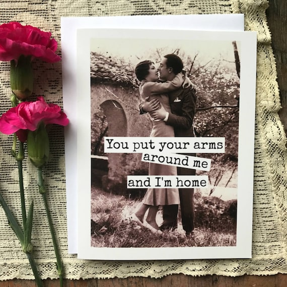 Love Card. Valentine Card. Love Quote. Vintage Snapshot. Vintage Photo. You Put Your Arms Around Me And I'm Home. Card #155b.