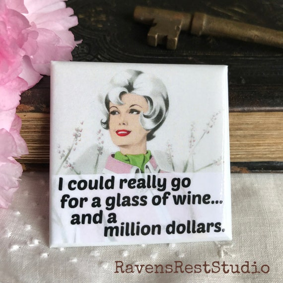 Magnet #159 / I Could Really Go For A Glass Of Wine... And A Million Dollars / Funny Fridge Magnet / Wine Quote
