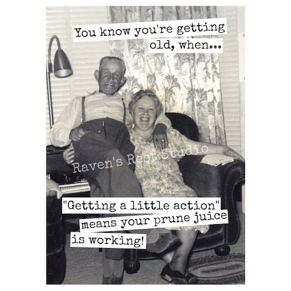 "Card #408 - Greeting Card You Know You're Getting Old, When...   ""Getting A Little Action"" Means Your Prune Juice Is Working!"