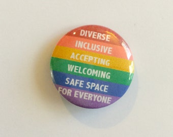 "Diverse Inclusive Accepting Welcoming Safe Space for Everyone 1"" pin"